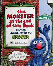 Cover of: The monster at the end of this book: featuring Grover, a Jim Henson Muppet, as performed on Sesame Street by Frank Oz