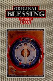 Cover of: Original blessing: a primer in creation spirituality presented in four paths, twenty-six themes, and two questions