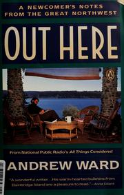 Cover of: Out here: a newcomer's notes from the great Northwest