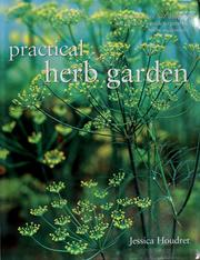 Cover of: Practical herb garden: a comprehensive A-Z directory and gardener's guide to growing herbs successfully