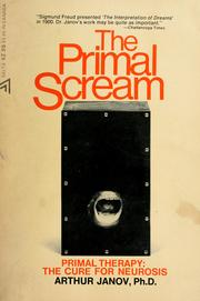 Cover of: The primal scream: primal therapy: the cure for neurosis.