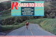 Cover of: Roads to ride: a bicyclist's topographic guide to Alameda, Contra Costa and Marin counties