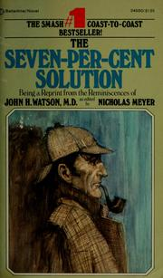Cover of: The seven-per-cent solution: being a reprint from the reminiscences of John H. Watson