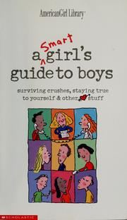 Cover of: A smart girl's guide to boys: surviving crushes, staying true to yourself & other stuff