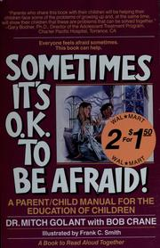 Cover of: Sometimes it's O.K. to be afraid!: a parent/child manual for the education of children
