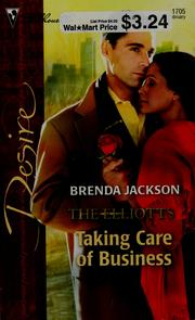 Cover of: Taking Care of Business: The Elliotts (Silhouette Desire No. 1705)