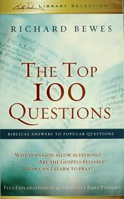 Cover of: The top 100 questions: biblical answers to popular questions plus explanations of 50 difficult Bible passages