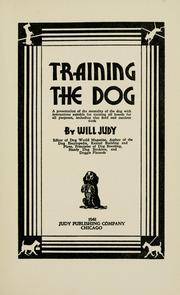 Cover of: Training the dog: a presentation of the mentality of the dog with instructions suitable for training all breeds for all purposes, including also field and outdoor work