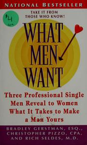 Cover of: What men want: three professional single men reveal to women what it takes to make a man yours