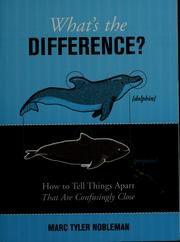 Cover of: What's the difference: How to tell things apart that are confusingly close