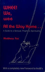 Cover of: Whee! We, wee, all the way home: a guide to a sensual, prophetic spirituality