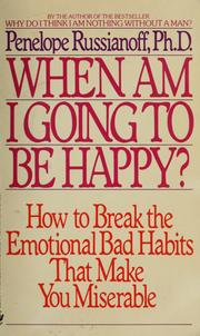 Cover of: When am I going to be happy?: how to break the emotional bad habits that make you miserable