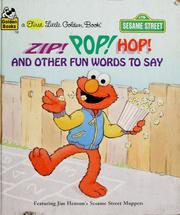 Cover of: Zip! Pop! Hop!: and other fun words to say