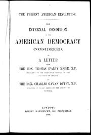 Cover of: The Internal Condition of the American Democracy: Considered in a letter from the Hon. Thomas d'Arcy M'Gee, M.P., president of the Executive Council of the province of Canada to the Hon. Charles Gavan Duffy, M.P., minister of Public Lands of the colony of Victoria.