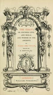 Cover of: The essays, or counsels civil and moral and wisdom of the ancients
