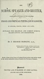 Cover of: The school speaker and reciter, containing upwards  of two hundred: prose and poetical pieces and dialogues in English, French, Greek and Latin, suitable for grammar and common school examinations and exhibitions