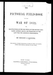 Cover of: The pictorial field-book of the war of 1812, or, Illustrations, by pen and pencil, of the history, biography, scenery, relics, and traditions of the last war for American independence