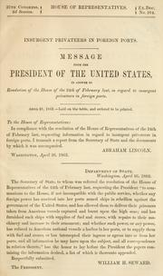 Cover of: Insurgent privateers in foreign ports: message from the President of the United States, in answer to resolution of the House of the 24th of February last, in regard to insurgent privateers in foreign ports.
