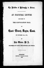 Cover of: The relation of philosophy to science: an inaugural lecture delivered in the convocation hall of Queen's University, Kingston, Canada, on October 16th, 1872