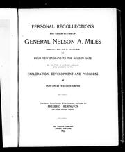 Cover of: Personal recollections and observations of General Nelson A. Miles, embracing a brief view of the Civil War, or, From New England to the golden gate, and the story of his Indian compaigns