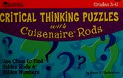 Cover of: Critical Thinking Puzzles with Cuisenaire Rods (Grades 3-6) (Use Clues to Find Hidden Rods & Hidden Numbers)