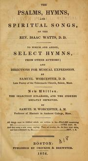 Cover of: The Psalms, hymns and spiritual songs of the Rev. Isaac Watts: to which are added select hymns from other authors and directions for musical expression