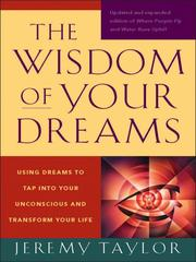 Cover of: The wisdom of your dreams: using dreams to tap into your unconscious and transform your life