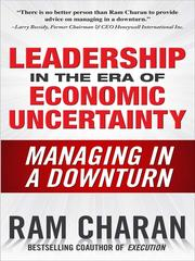 Cover of: Leadership in the era of economic uncertainty: the new rules for getting the right things done in difficult times