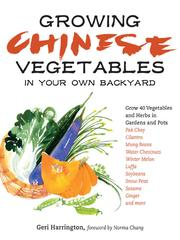 Cover of: Growing Chinese vegetables in your own backyard: A Complete Planting Guide for 40 Vegetables and Herbs, from Bok Choy and Chinese Parsley to Mung Beans and Water Chestnuts