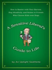 Cover of: A sensitive liberal's guide to life