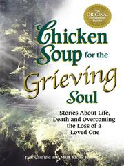 Cover of: Chicken Soup for the Grieving Soul: Stories About Life, Death and Overcoming the Loss of a Loved One (Chicken Soup for the Soul)