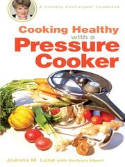 Cover of: Cooking healthy with a pressure cooker: A Healthy Exchanges Cookbook