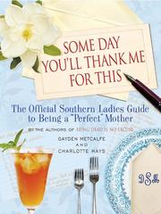 Cover of: Someday you'll thank me for this: the official southern ladies' guide to being the perfect mother