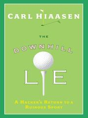 Cover of: The downhill lie: a hacker's return to a ruinous sport
