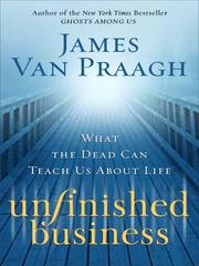 Cover of: Unfinished business: what the dead can teach us about life