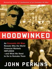Cover of: Hoodwinked: an economic hit man reveals why the world financial markets imploded--and what we need to do to remake them