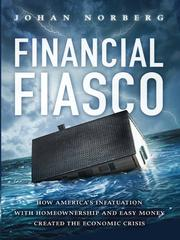 Cover of: Financial fiasco: how America's infatuation with homeownership and easy money created the economic crisis