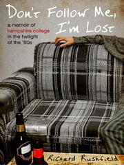 Cover of: Don't follow me, I'm lost: a memoir of Hampshire College in the twilight of the 80's
