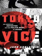 Cover of: Tokyo vice: an American reporter on the police beat in Japan