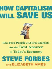 Cover of: How capitalism will save us: why free people and free markets are the best answer in today's economy