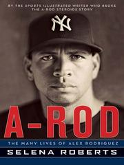 Cover of: A-Rod: the many lives of Alex Rodriguez