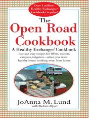 Cover of: The open road cookbook: a healthy exchanges cookbook : fast and easy recipes for RVers, boaters, campers, tailgaters--when you want healthy home cooking away from home