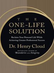 Cover of: The one-life solution: reclaim your personal life while achieving greater professional success