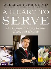 Cover of: A heart to serve: the passion to bring health, hope, and healing