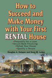 Cover of: How to Succeed and Make Money with Your First Rental House