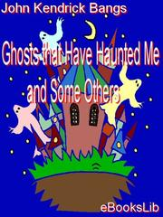 Cover of: Ghosts that Have Haunted Me and Some Others
