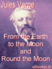Cover of: From the Earth to the Moon and Round the Moon