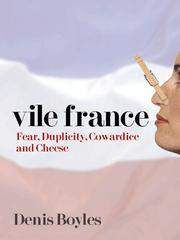 Cover of: Vile France - Fear, Duplicity, Cowardice and Cheese