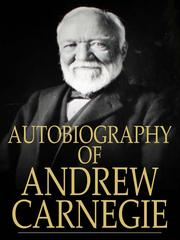 Cover of: The Autobiography of Andrew Carnegie