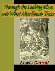 Cover of: Through the Looking Glass and What Alice Found There